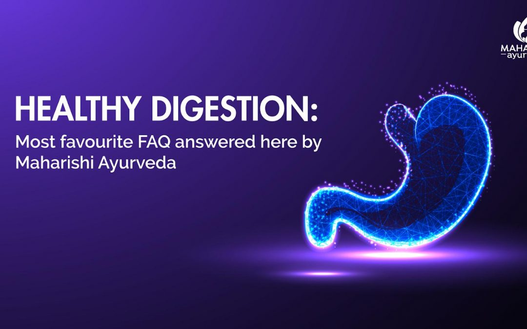 Healthy digestion : Most favourite FAQ answered